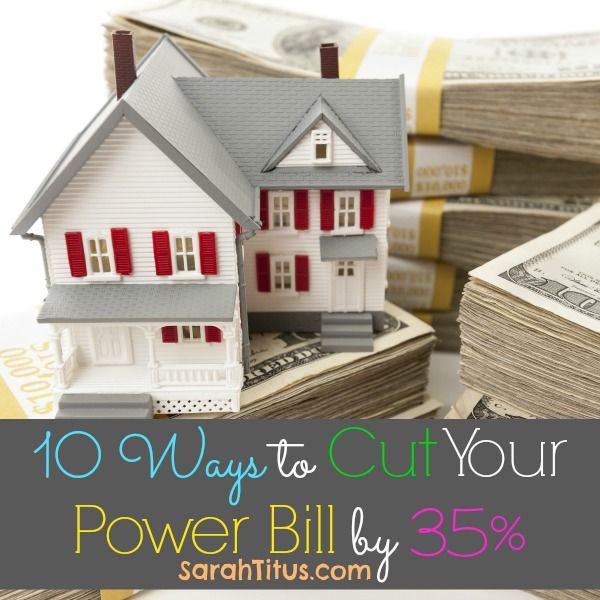 10 Ways to Cut Your Power Bill by 35% - things I need to remember!