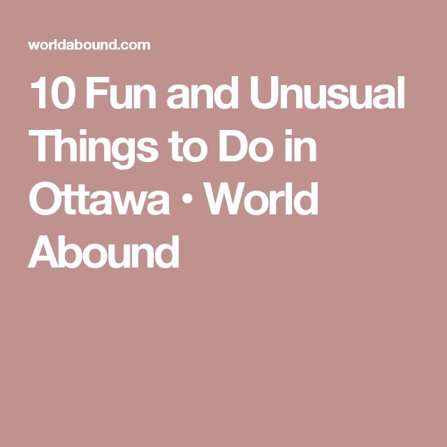 10 Fun and Unusual Things to Do in Ottawa • World Abound