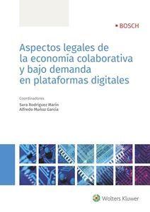 Aspectos legales de la economía colaborativa y bajo demanda en plataformas digitales / coordinadores, Sara Rodríguez Marín, Alfredo Muñoz García. Wolters Kluwer, 2018