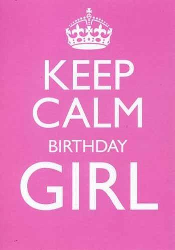 keep calm birthday girl!