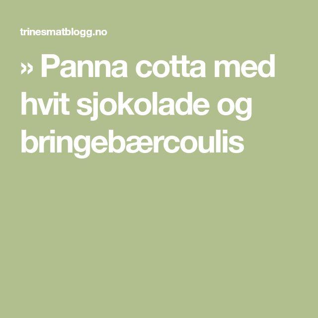 » Panna cotta med hvit sjokolade og bringebærcoulis