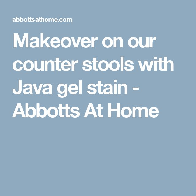 Makeover on our counter stools with Java gel stain - Abbotts At Home