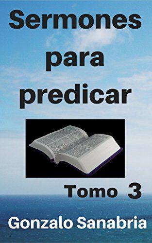 Sermones para predicar. Tomo 3: Bosquejos y reflexiones de la Biblia. (Spanish Edition) - https://freebookzone.download/sermones-para-predicar-tomo-3-bosquejos-y-reflexiones-de-la-biblia-spanish-edition/