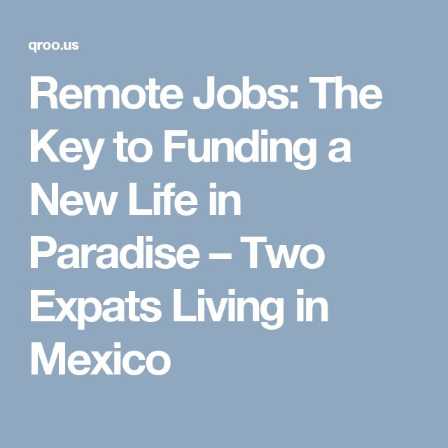 Remote Jobs: The Key to Funding a New Life in Paradise – Two Expats Living in Mexico