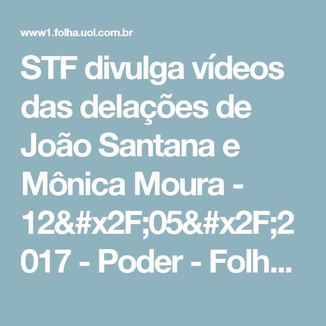 STF divulga vídeos das delações de João Santana e Mônica Moura - 12/05/2017 - Poder - Folha de S.Paulo