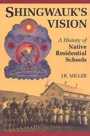 Shingwauk's Vision: A History of Native Residential Schools by J.R. Miller