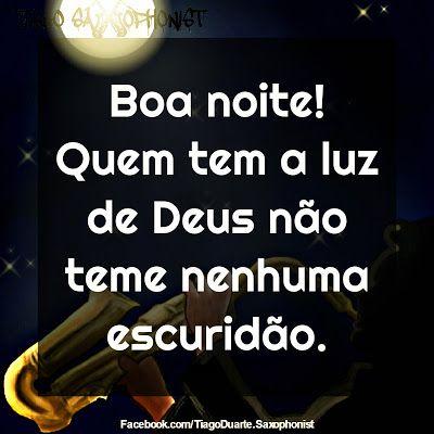 Tiago Saxophonist: Boa noite! Quem tem a luz de Deus não teme nenhuma...