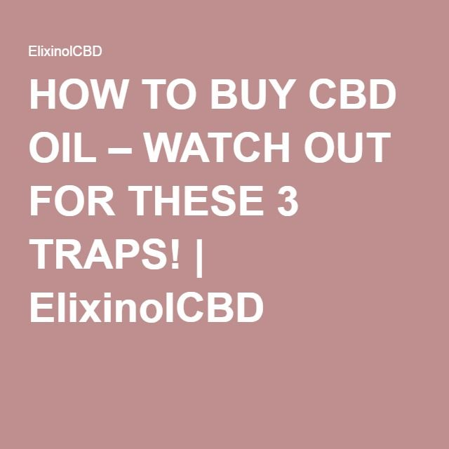 HOW TO BUY CBD OIL – WATCH OUT FOR THESE 3 TRAPS ...
