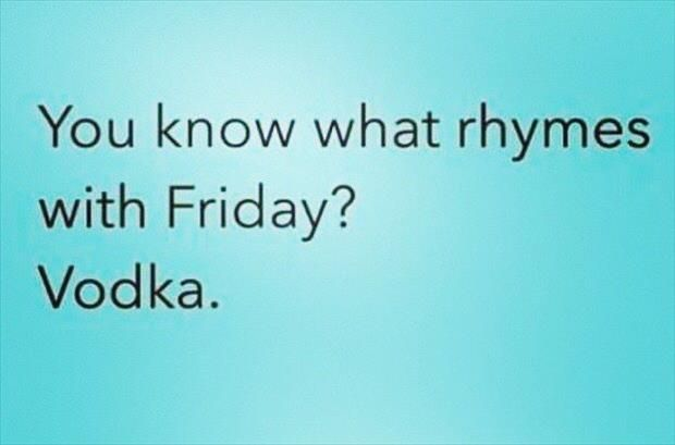 you know what rhymes with friday