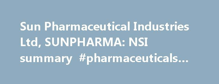 Sun Pharmaceutical Industries Ltd, SUNPHARMA: NSI summary #pharmaceuticals #jobs http://pharma.remmont.com/sun-pharmaceutical-industries-ltd-sunpharma-nsi-summary-pharmaceuticals-jobs/  #sun pharma # Select symbol Apply Cancel Actions Apply Cancel Comparisons About the company Sun Pharmaceutical Industries Limited is an India-based generic and pharmaceutical company. The Company s business segments include US Business, which includes Western Europe, Canada, Australia, New Zealand and Other…
