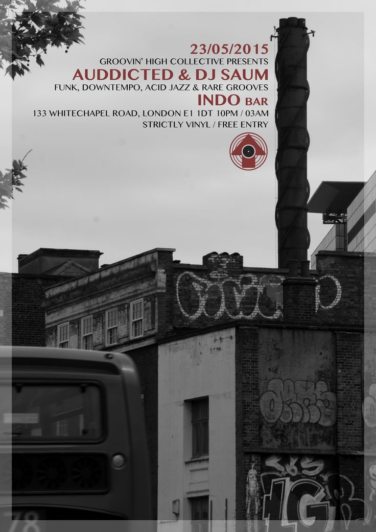 23/05/2015  Groovin' High Collective presents Auddicted & DJ Saum at Indo Bar  133 Whitechapel Road E1 1DT 10pm / 03am  Free Entry / Strictly Vinyl  Photo & Design by Álvaro Rojo