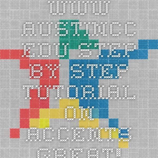 www.austincc.edu step by step tutorial on accents Great!