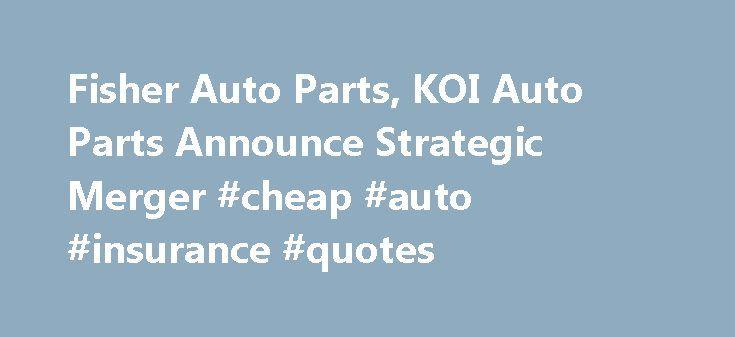 Fisher Auto Parts, KOI Auto Parts Announce Strategic Merger #cheap #auto #insurance #quotes http://uk.remmont.com/fisher-auto-parts-koi-auto-parts-announce-strategic-merger-cheap-auto-insurance-quotes/  #fisher auto parts # Fisher Auto Parts, KOI Auto Parts Announce Strategic Merger March 24, 2014 12:00 AM CINCINNATI, Ohio KOI Auto Parts President Dave Wesselman has announced that Fisher Auto Parts will acquire controlling interest in KOI Auto Parts effective April 1. At which point…