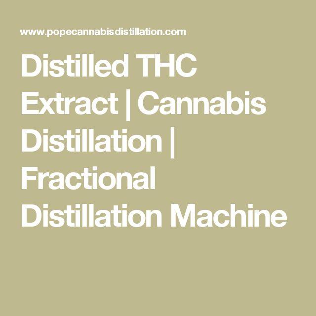 Distilled THC Extract | Cannabis Distillation | Fractional Distillation Machine