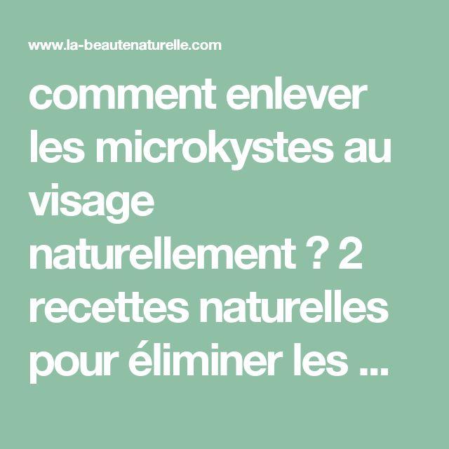 comment enlever les microkystes au visage naturellement ? 2 recettes naturelles pour éliminer les micron kystesde faire          |          La beauté naturelle