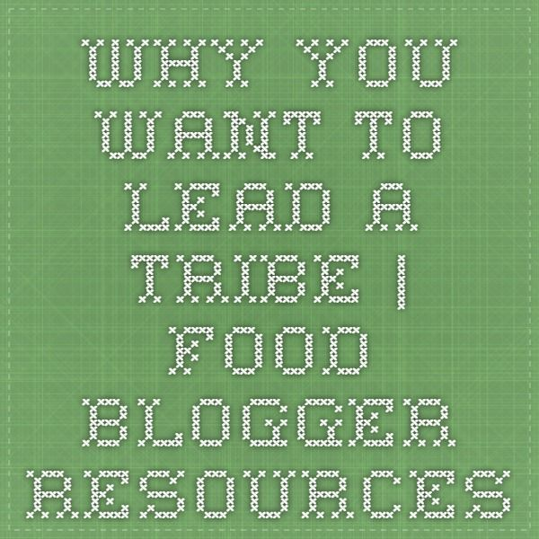 Why you want to lead a Tribe. | Food Blogger Resources