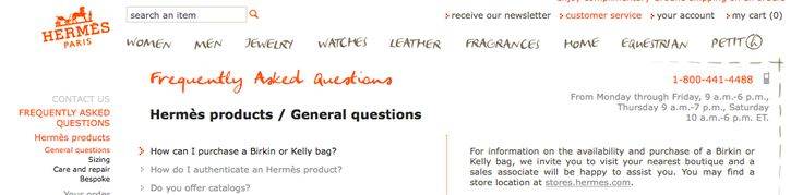 "Hermes - http://usa.hermes.com/customer-service/faq/usa/hermes-products/us/general-questions/us ""Do no respond to rising demand."" The Birkin and Kelly bags have an extremely high demand.  They can not be found or purchased online and consumers must contact a store associate to inquire about information pertaining to availability."