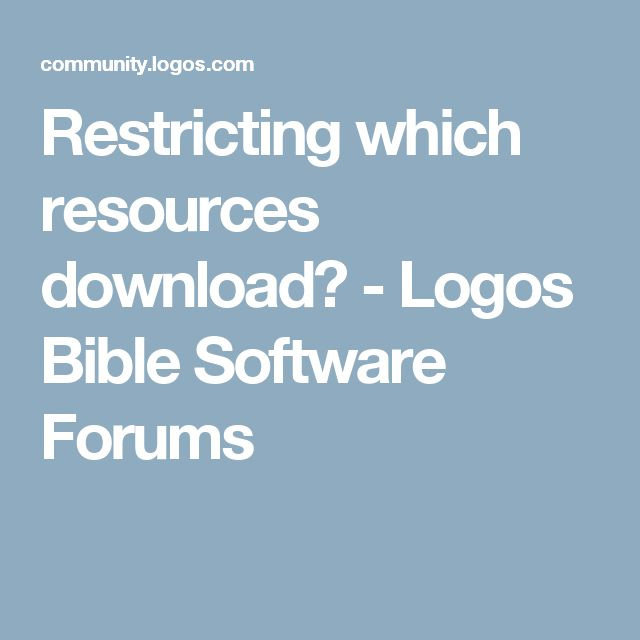 Restricting which resources download? - Logos Bible Software Forums