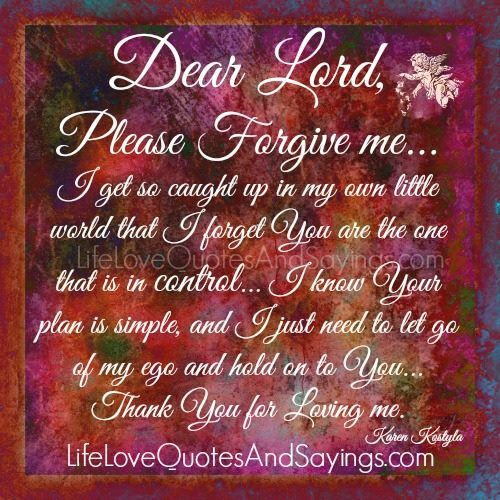 Please Forgive Me Quote: Dear Lord, Please Forgive Me… I Get So Caught Up In My Own