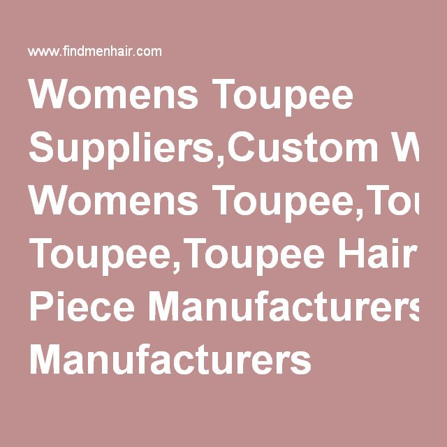 Womens Toupee Suppliers,Custom Womens Toupee,Toupee Hair Piece Manufacturers