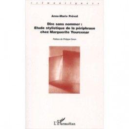 Dire sans nommer. Analyse stylistique de la périphrase chez Marguerite Yourcenar / CHAPITRE 4/ Stylistique de la périphrase. http://www.artelittera.com/product.php?id_product=252
