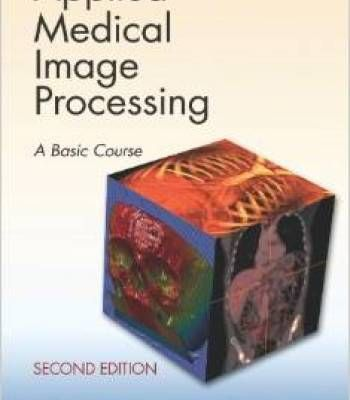 Applied Medical Image Processing: A Basic Course Second Edition PDF