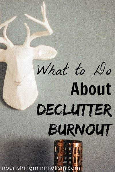 What to Do About Declutter Burnout | Nourishing Minimalism