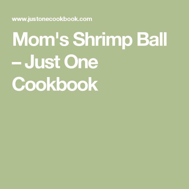 Mom's Shrimp Ball – Just One Cookbook