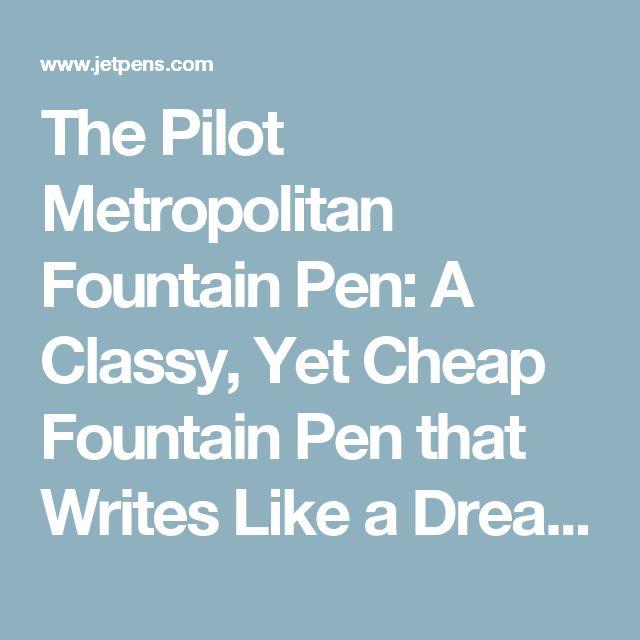 The Pilot Metropolitan Fountain Pen: A Classy, Yet Cheap Fountain Pen that Writes Like a Dream - JetPens.com