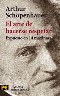 ... El arte de hacerse respetar. Arthur Schopenhauer. http://dialnet.unirioja.es/servlet/libro?codigo=291782
