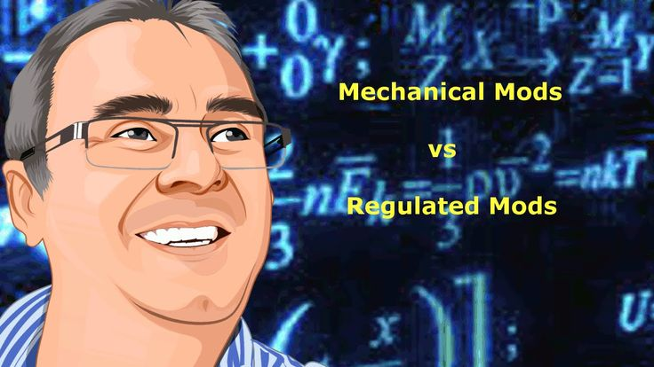 Vaping Mechanical mod's vs regulated mod's