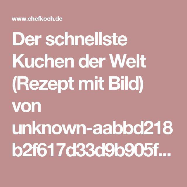 Der schnellste Kuchen der Welt (Rezept mit Bild) von unknown-aabbd218b2f617d33d9b905f   Chefkoch.de