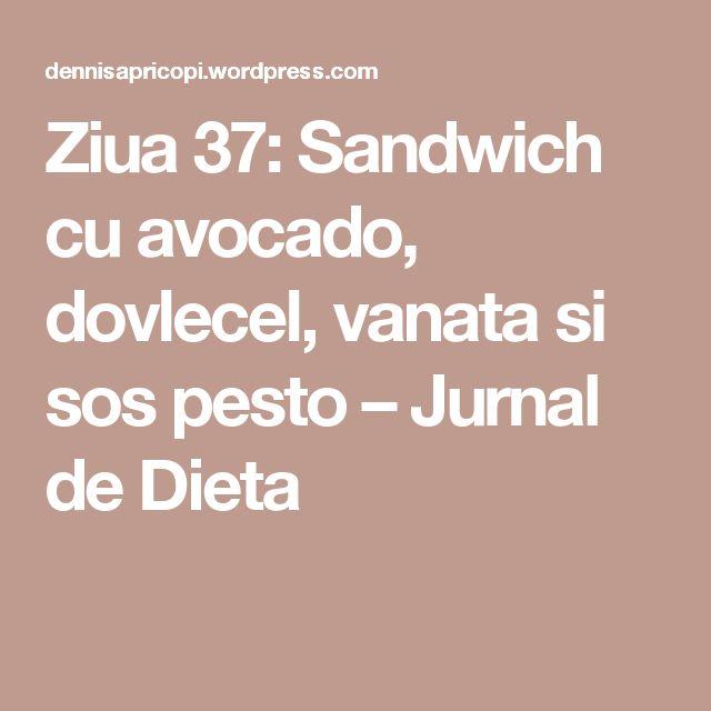 Ziua 37: Sandwich cu avocado, dovlecel, vanata si sos pesto – Jurnal de Dieta