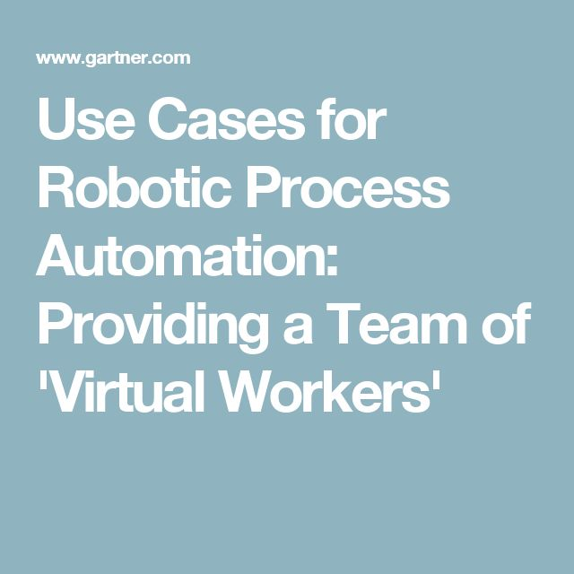 Use Cases for Robotic Process Automation: Providing a Team of 'Virtual Workers'