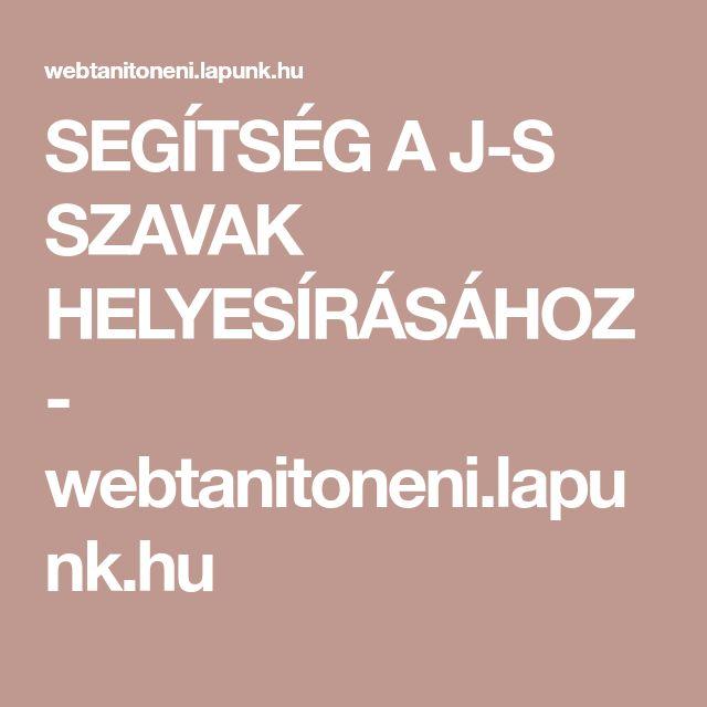SEGÍTSÉG A J-S SZAVAK HELYESÍRÁSÁHOZ - webtanitoneni.lapunk.hu