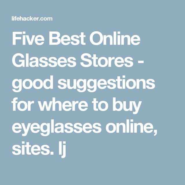 Five Best Online Glasses Stores  -  good suggestions for where to buy eyeglasses online, sites.      lj