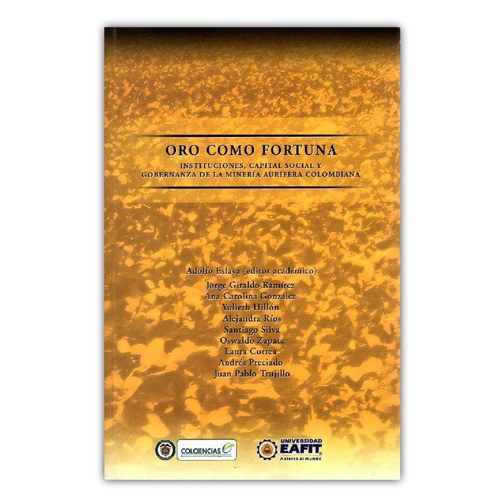 Oro como fortuna – Varios – Universidad EAFIT www.librosyeditores.com Editores y distribuidores.