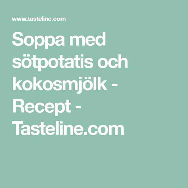 Soppa med sötpotatis och kokosmjölk - Recept - Tasteline.com