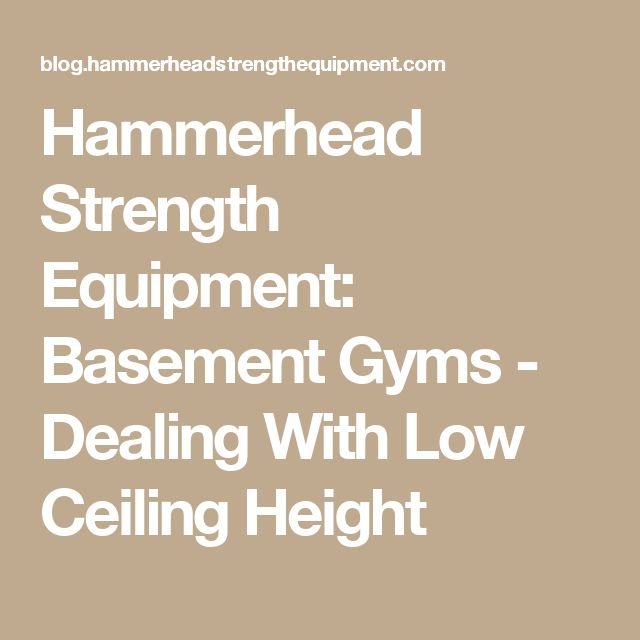 Hammerhead Strength Equipment: Basement Gyms - Dealing With Low Ceiling Height