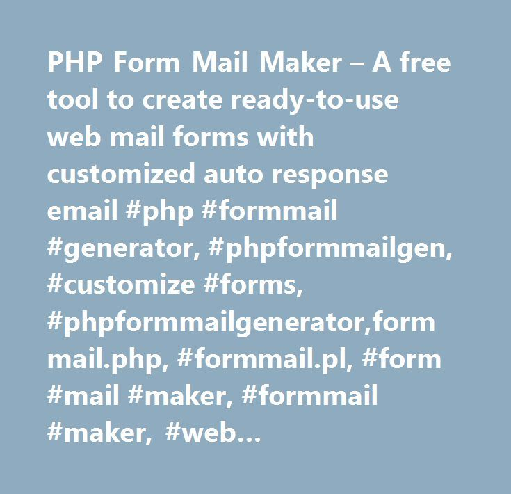 PHP Form Mail Maker – A free tool to create ready-to-use web mail forms with customized auto response email #php #formmail #generator, #phpformmailgen, #customize #forms, #phpformmailgenerator,formmail.php, #formmail.pl, #form #mail #maker, #formmail #maker, #web #form,formmail #generator, #php, #generator, #backend #tool, #phpformgen, #phpformgenerator, #anti-spam, #web #hosting…