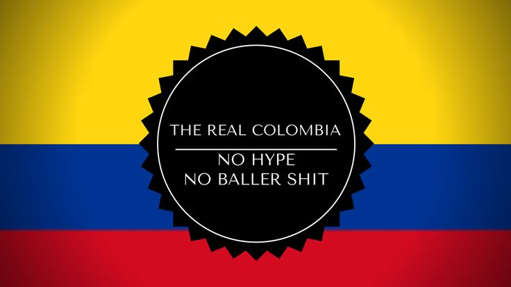 No hype  Only the REAL DEAL FACTS on Colombia
