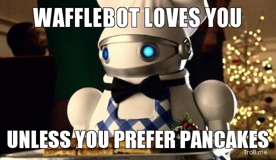 I do like pancakes ... but I love waffelbot more!