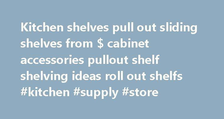 Kitchen shelves pull out sliding shelves from $ cabinet accessories pullout shelf shelving ideas roll out shelfs #kitchen #supply #store http://kitchen.nef2.com/kitchen-shelves-pull-out-sliding-shelves-from-cabinet-accessories-pullout-shelf-shelving-ideas-roll-out-shelfs-kitchen-supply-store/  #kitchen shelves # Kitchen Shelves we are your best place to buy pull out sliding shelving We are your source for quality custom made pull-out shelfs (we know that is spelled wrong) Our pull out…
