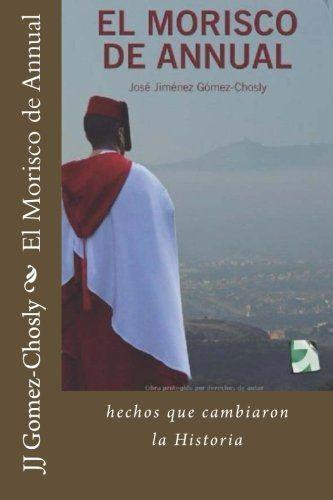 El Morisco de Annual: la batalla que cambio la Historia de España de Mr JJ jimenez Gomez-Chosly http://www.amazon.es/dp/1502959259/ref=cm_sw_r_pi_dp_frgxub0T09DKN