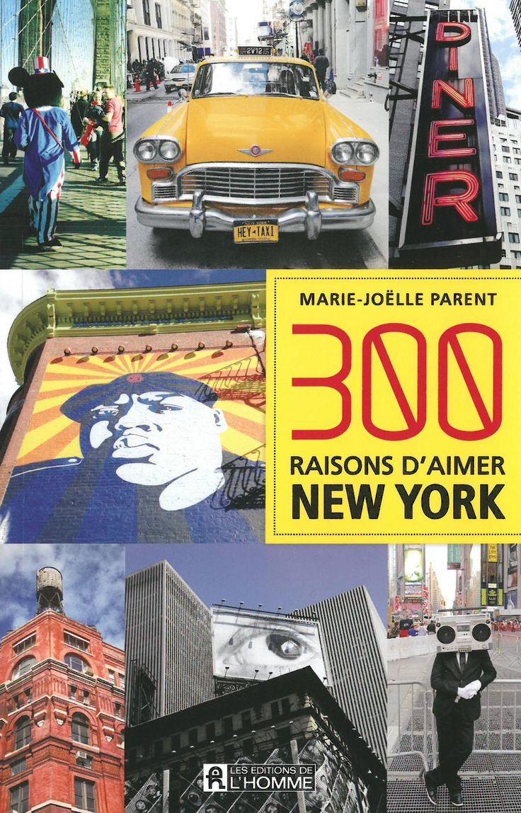 300 raisons d'aimer New York / Marie-Joëlle Parent. Éditions de l'Homme (4)