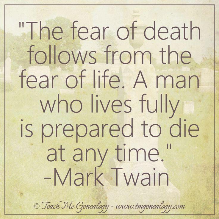 """""""The Fear of Death, Follows the Fear of Life..."""" -Mark Twain ~ Teach Me Genealogy"""
