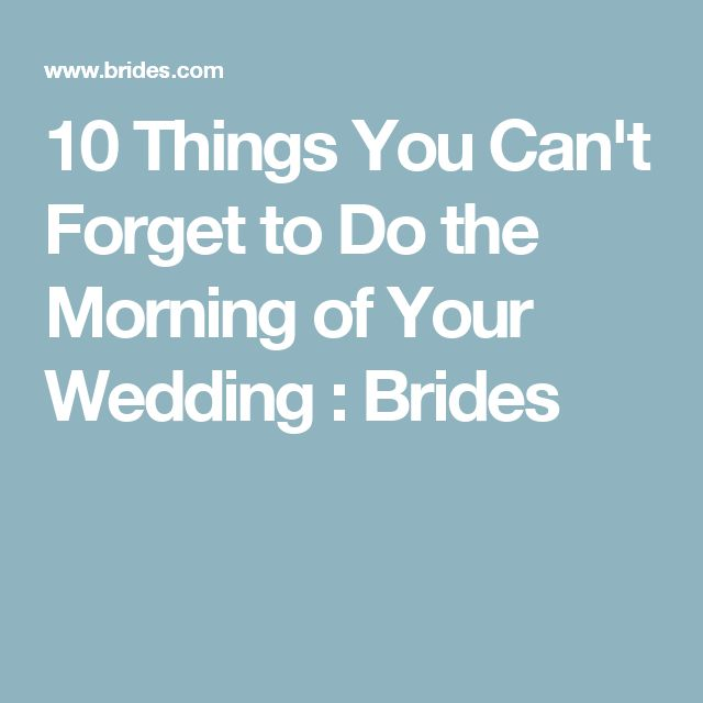 10 Things You Can't Forget to Do the Morning of Your Wedding : Brides