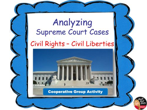 TES Your students will love this creative group activity that will help them understand the important court cases related to Civil Liberties and Civil Rights (14th amendment) Groups are assigned one out of 9 important court cases and will create a project demonstrating their comprehension of the case. Later, the students take part in a gallery walk, viewing all the projects.