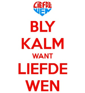 Bly kalm want liefde wen