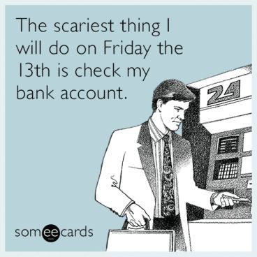 Feliz sexta feira 13!  friday-the-13th-broke-funny-ecard-DXP